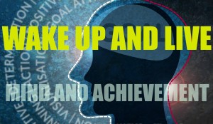 Mind-and-Achievement- WAKE UP AND LIVE